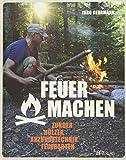 Feuer machen: Zunder, Hölzer, Anzündtechnik, Feuerarten